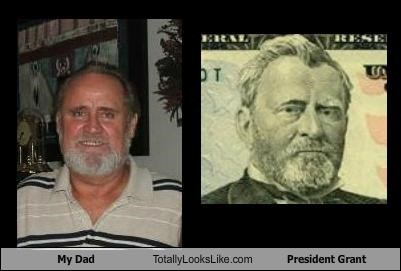 My Dad Totally Looks Like President Grant