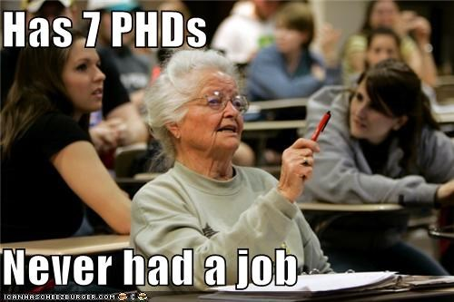 Has 7 PHDs  Never had a job