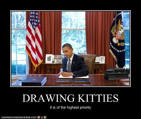 barack obama,Cats,drawing,kittehs,kitties,political pictures,president,priorities,Pundit Kitchen
