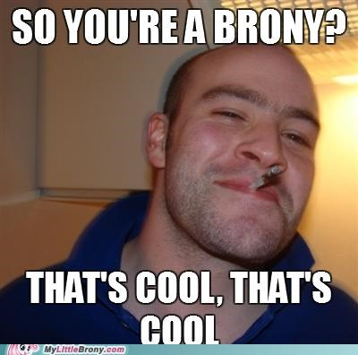 Good Guy Greg Respects Your Bronies