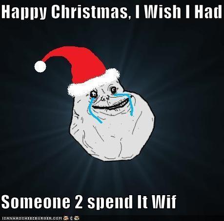 Happy Christmas, I Wish I Had  Someone 2 spend It Wif
