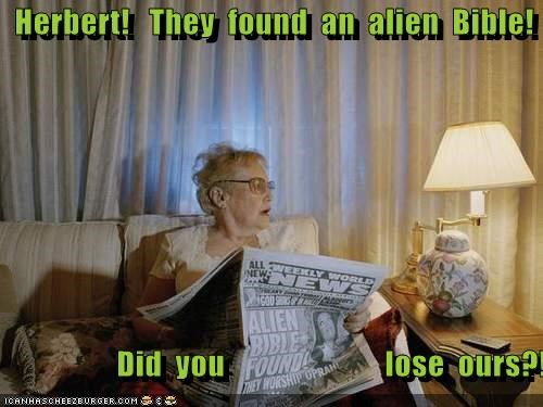 Herbert!   They  found  an  alien  Bible!                     Did  you                         lose  ours?!