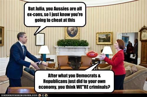 But Julia, you Aussies are all ex-cons, so I just know you're going to cheat at this