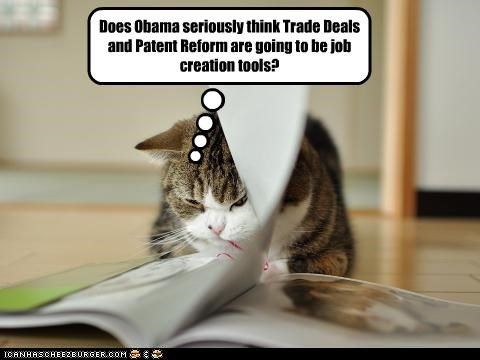Does Obama seriously think Trade Deals and Patent Reform are going to be job creation tools?