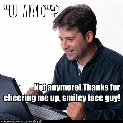 mad,Net Noob,problem,smiley face,troll