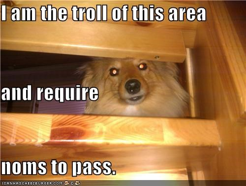 hidden,hiding,noms,none shall pass,troll,whatbreed