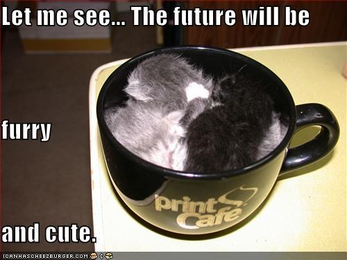 Let me see... The future will be furry and cute.