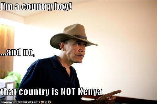 I'm a country boy!   ...and no, that country is NOT Kenya