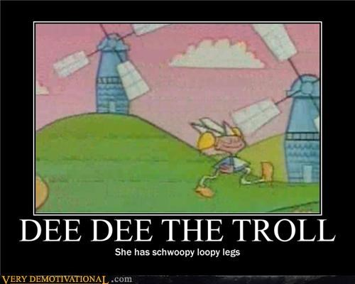 DEE DEE, the TROLL