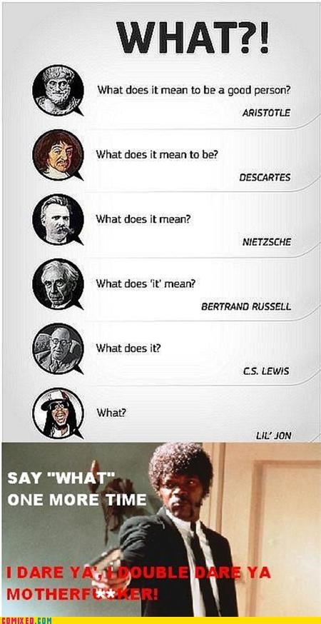 lil jon,philosophy,Samuel Jackson,the internets,what