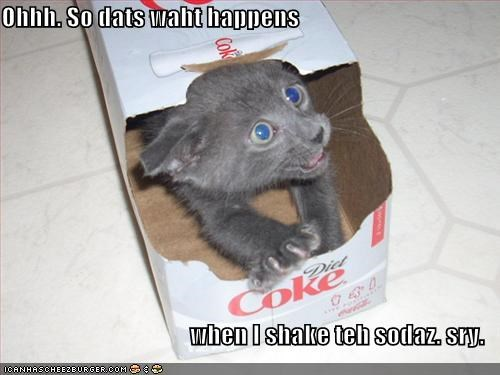 Ohhh. So dats waht happens  when I shake teh sodaz. sry.