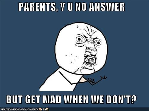 answer,hypocrites,mad,parents,Y U No Guy