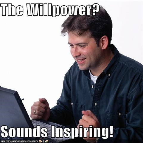 The Willpower?  Sounds Inspiring!