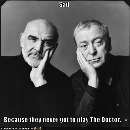 Sad  Because they never got to play The Doctor.