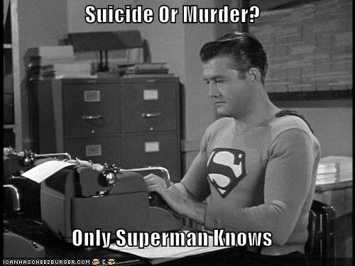 Suicide Or Murder?  Only Superman Knows