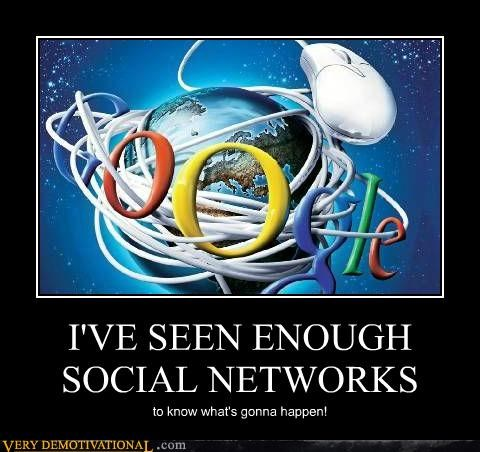 I'VE SEEN ENOUGH SOCIAL NETWORKS