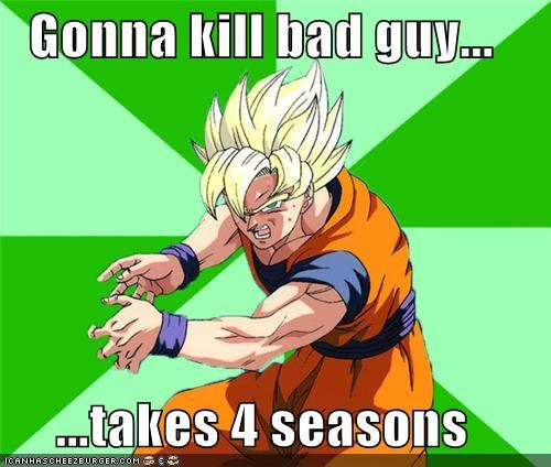 Gonna kill bad guy...  ...takes 4 seasons