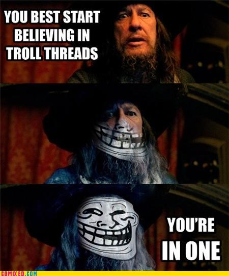Beware Ye' Troll Threads