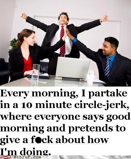 Good Morning! Ready for Your Circle-Jerk?