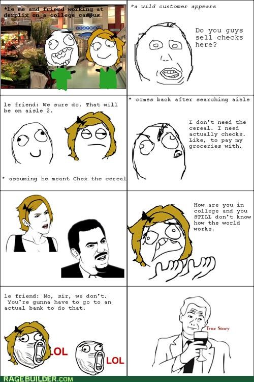checks,chex,college,idiot,Rage Comics,seriously,true story,wtf
