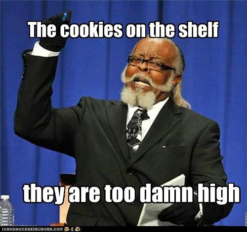 they are too damn high