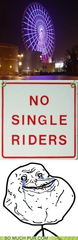 fair,ferris wheel,forever alone,meme,no,ride,riders,sign,similar sounding,single