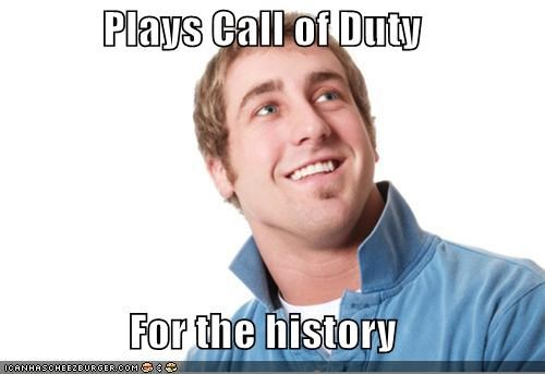 Plays Call of Duty  For the history