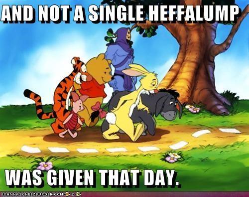 AND NOT A SINGLE HEFFALUMP