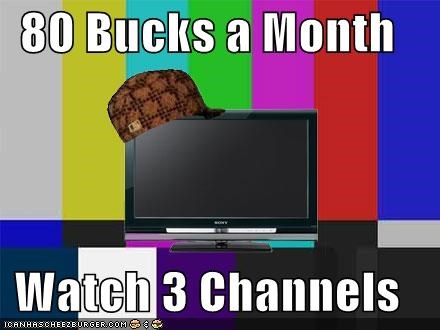 80 Bucks a Month  Watch 3 Channels