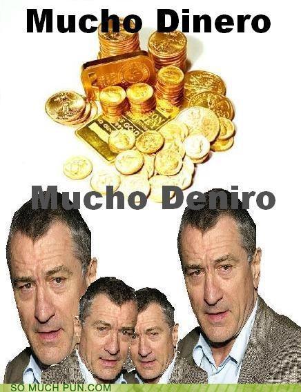 dinero,literalism,mucho,robert deniro,similar sounding