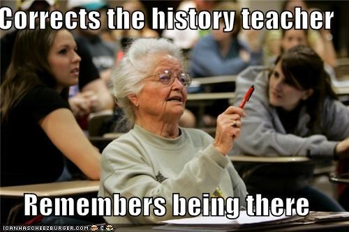 Corrects the history teacher  Remembers being there
