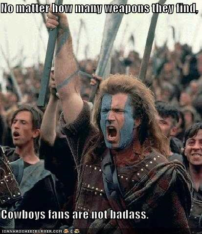 No matter how many weapons they find,  Cowboys fans are not badass.