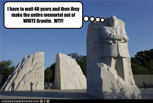 I feel your pain, Dr. King.