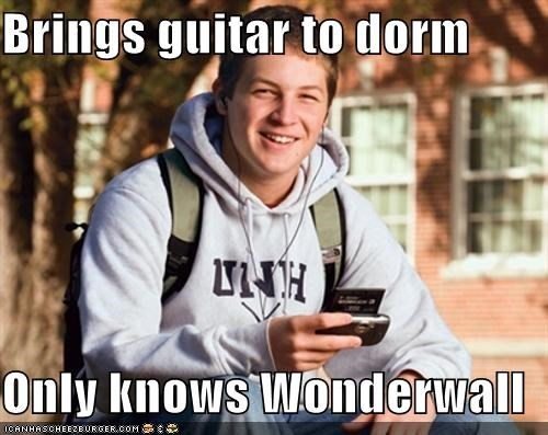Brings guitar to dorm  Only knows Wonderwall
