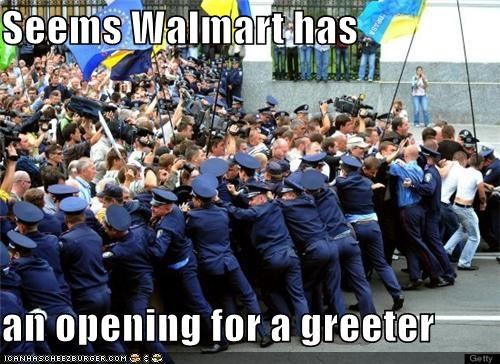 Seems Walmart has  an opening for a greeter
