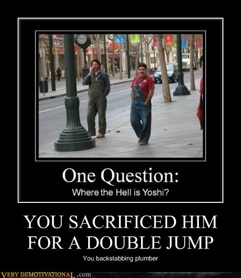 YOU SACRIFICED HIM FOR A DOUBLE JUMP