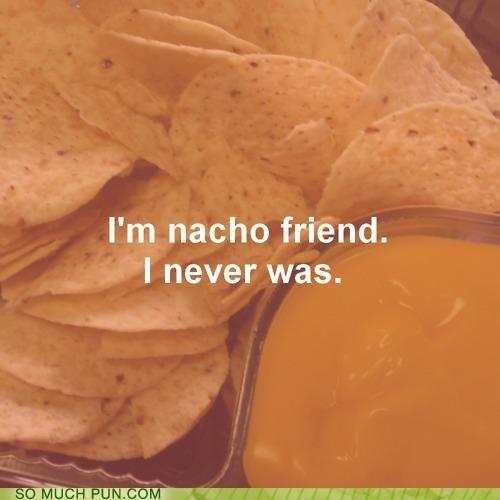 cliché,friend,nacho,never,not your,similar sounding