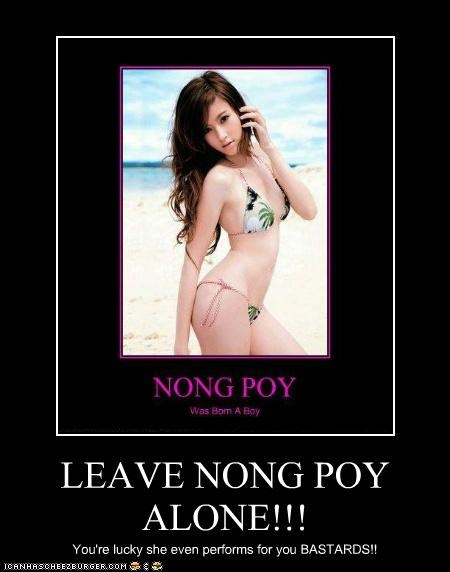LEAVE NONG POY ALONE!!!