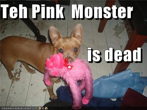 Teh Pink  Monster                          is dead
