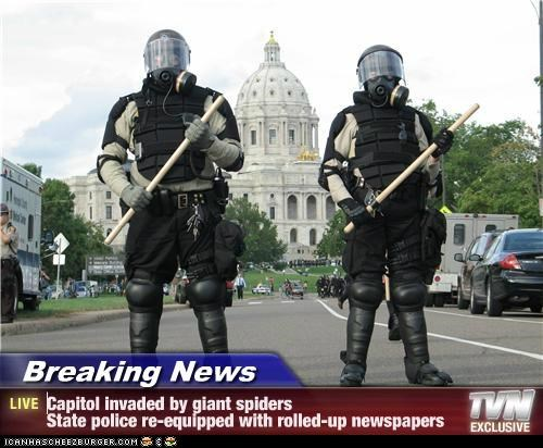Breaking News - Capitol invaded by giant spiders State police re-equipped with rolled-up newspapers