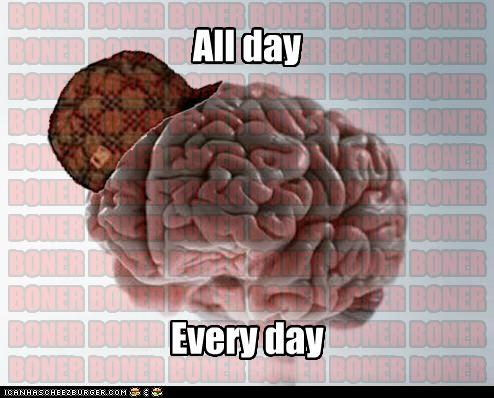 all day,broner,every day,Lamb Chop,scumbag brain,time
