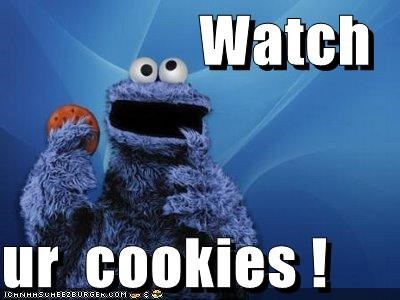 Watch   ur  cookies !