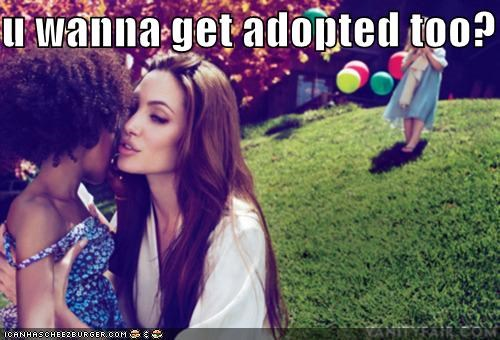 u wanna get adopted too?