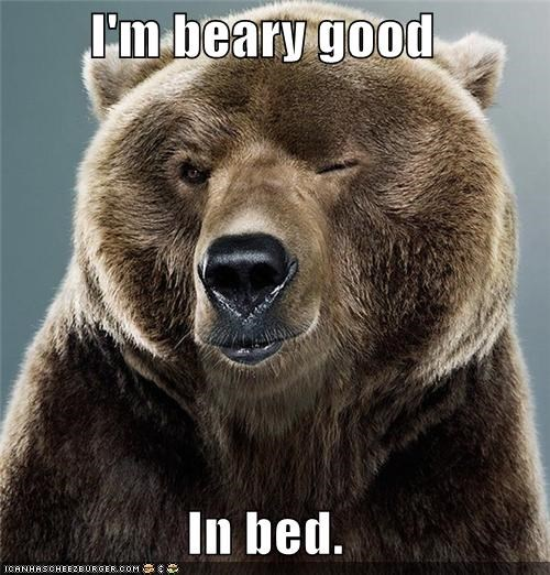 animals,bear,bring it on,class act,good in bed,ladies man,wink