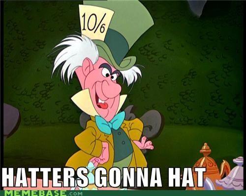 alice in wonderland,hat,haters,mad hatter,Memes