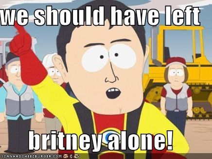 we should have left  britney alone!