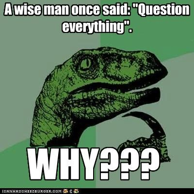 Philosoraptor: Should Have Taken His Own Advice