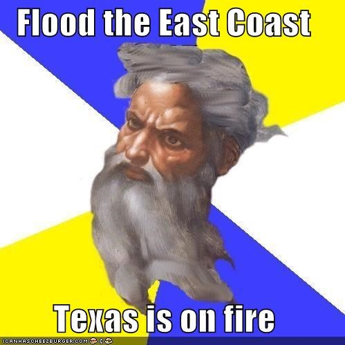 Flood the East Coast  Texas is on fire