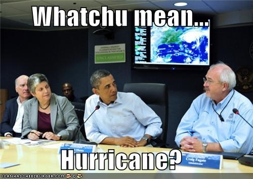 Whatchu mean...  Hurricane?