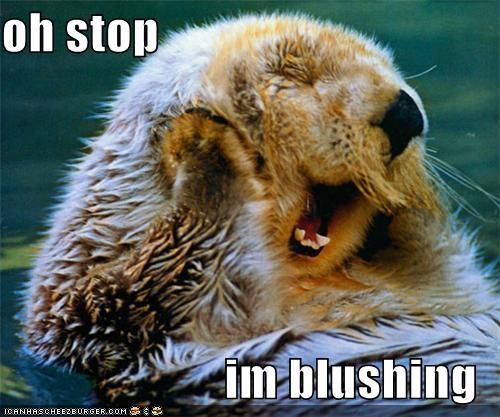 oh stop  im blushing